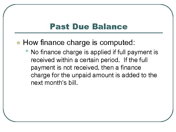 Past Due Balance l How finance charge is computed: • No finance charge is