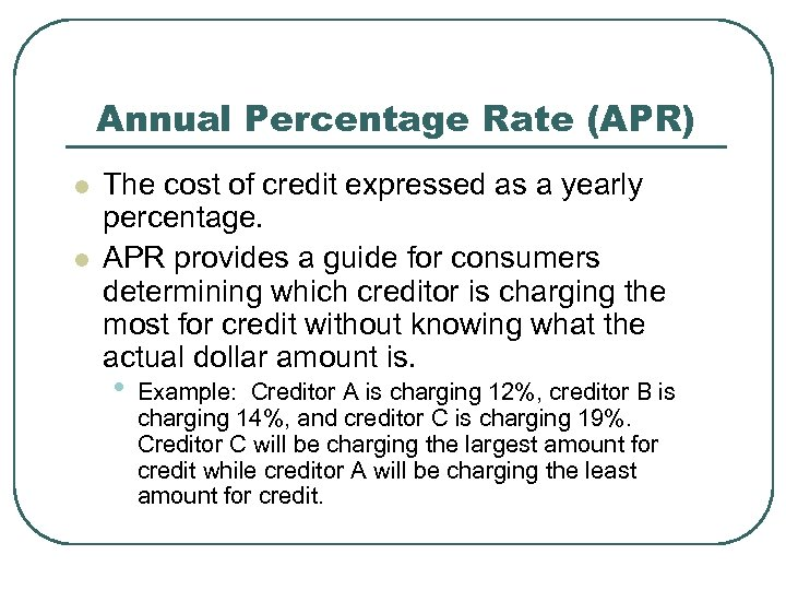 Annual Percentage Rate (APR) l l The cost of credit expressed as a yearly