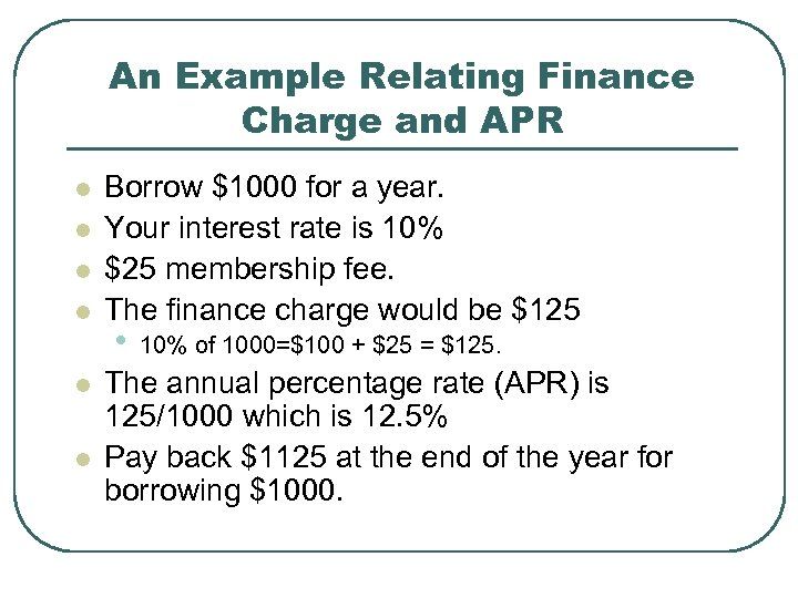 An Example Relating Finance Charge and APR l l l Borrow $1000 for a