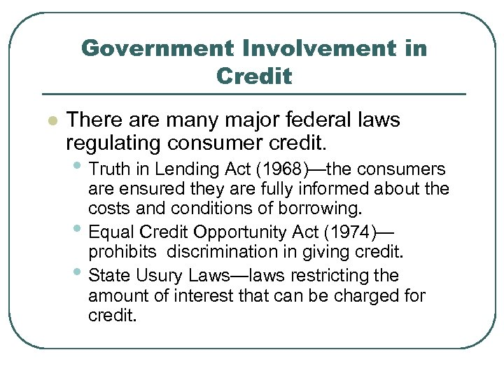 Government Involvement in Credit l There are many major federal laws regulating consumer credit.