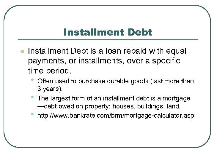 Installment Debt l Installment Debt is a loan repaid with equal payments, or installments,