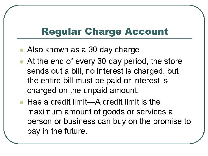 Regular Charge Account l l l Also known as a 30 day charge At