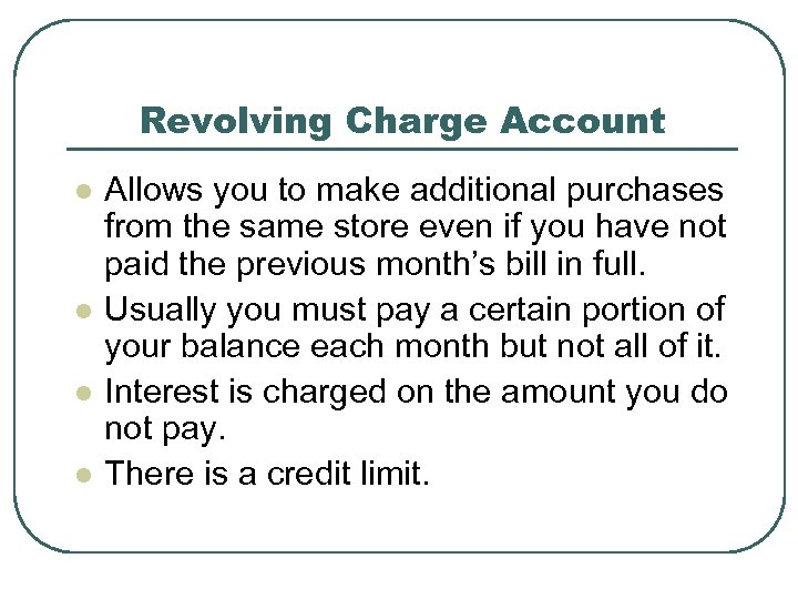 Revolving Charge Account l l Allows you to make additional purchases from the same