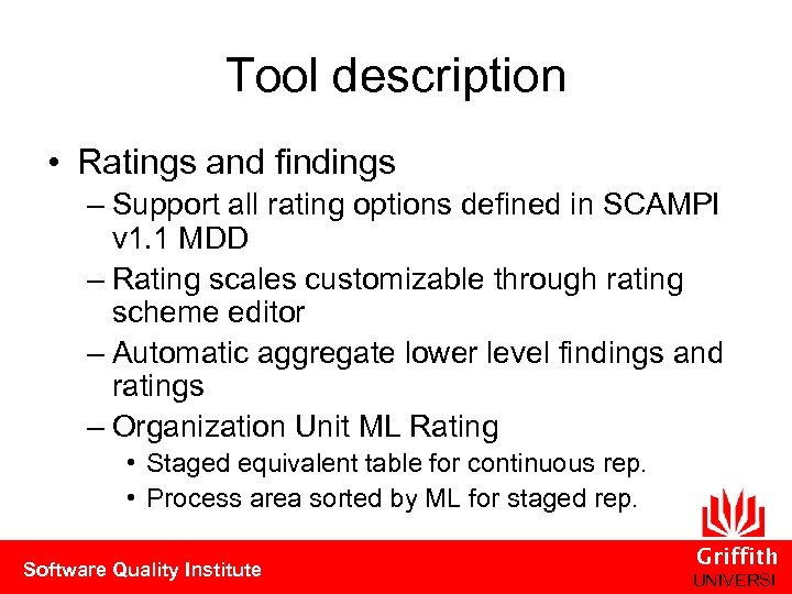 Tool description • Ratings and findings – Support all rating options defined in SCAMPI