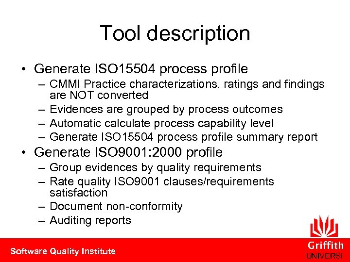 Tool description • Generate ISO 15504 process profile – CMMI Practice characterizations, ratings and
