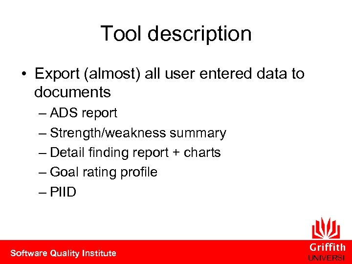 Tool description • Export (almost) all user entered data to documents – ADS report