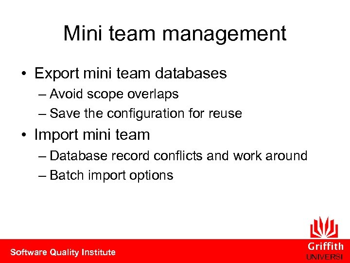 Mini team management • Export mini team databases – Avoid scope overlaps – Save