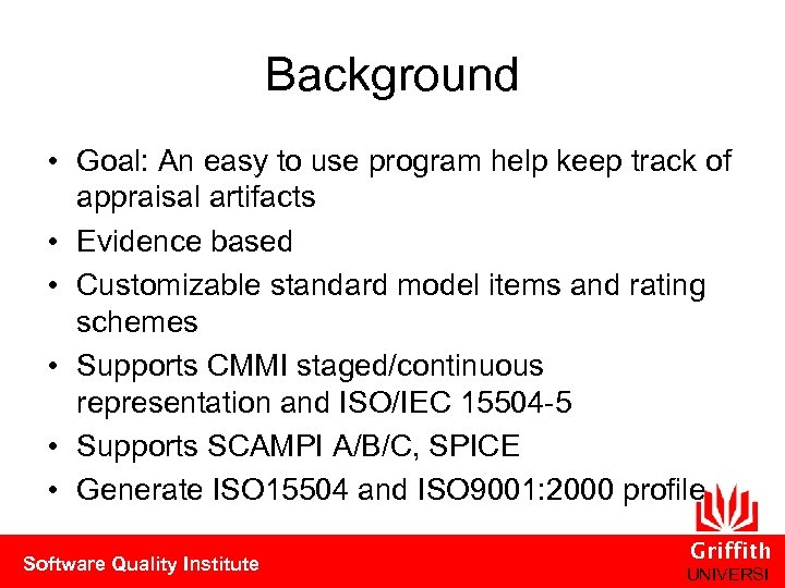 Background • Goal: An easy to use program help keep track of appraisal artifacts