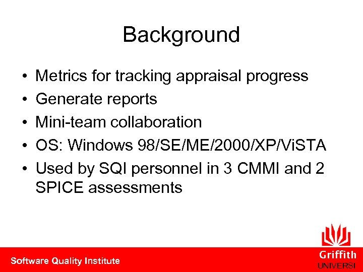 Background • • • Metrics for tracking appraisal progress Generate reports Mini-team collaboration OS: