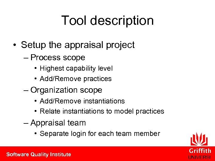 Tool description • Setup the appraisal project – Process scope • Highest capability level