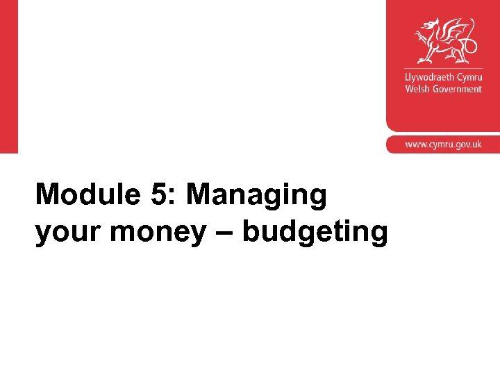 Module 5: Managing your money – budgeting