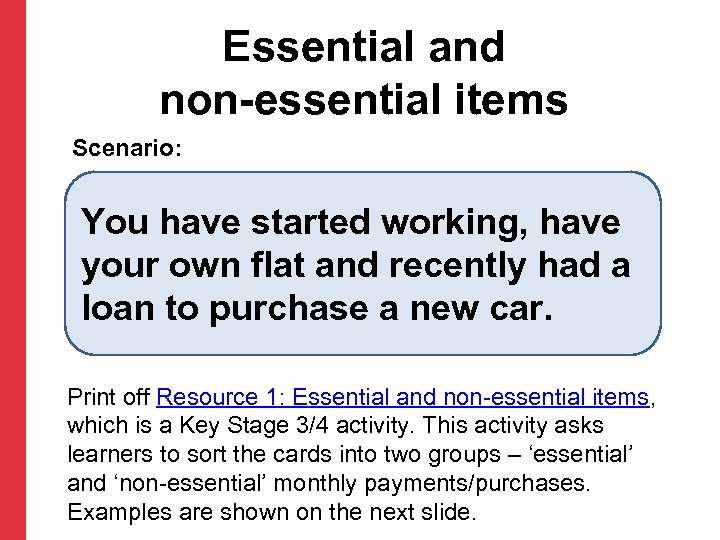 Essential and non-essential items Scenario: You have started working, have your own flat and