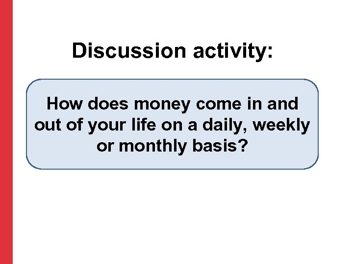 Discussion activity: How does money come in and out of your life on a