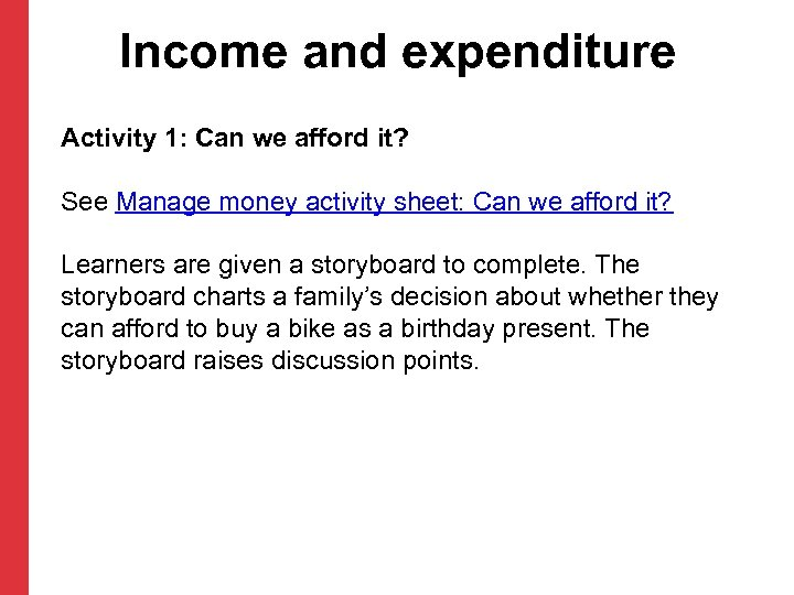 Income and expenditure Activity 1: Can we afford it? See Manage money activity sheet: