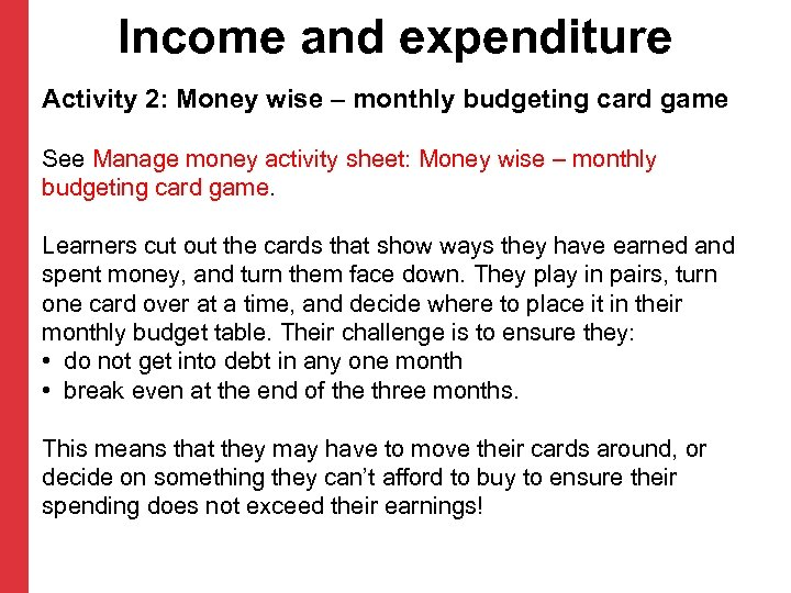 Income and expenditure Activity 2: Money wise – monthly budgeting card game See Manage