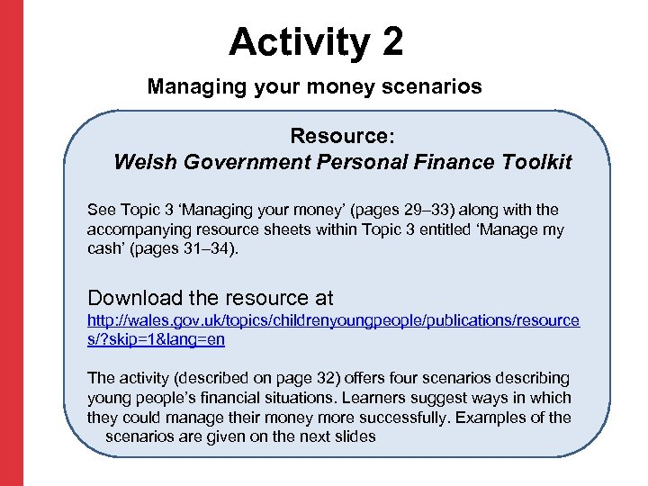 Activity 2 Managing your money scenarios Resource: Welsh Government Personal Finance Toolkit See Topic