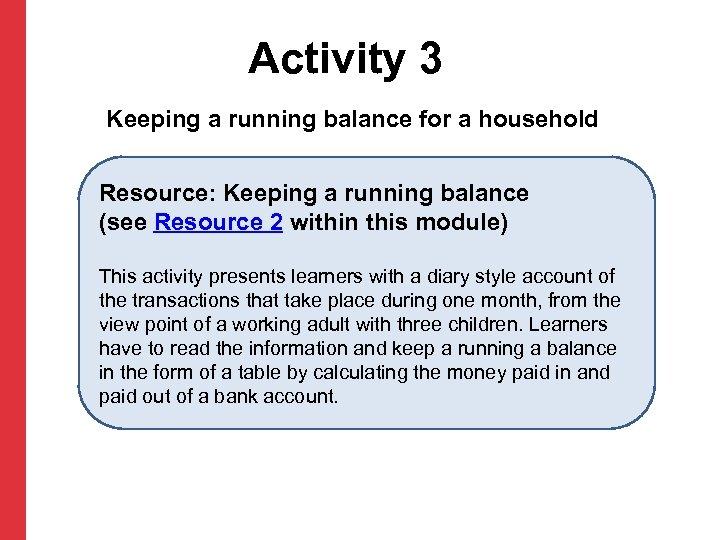 Activity 3 Keeping a running balance for a household Resource: Keeping a running balance