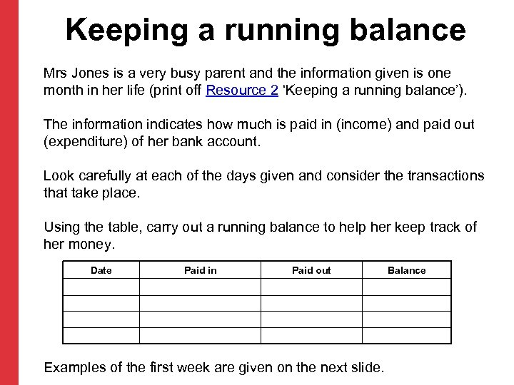 Keeping a running balance Mrs Jones is a very busy parent and the information
