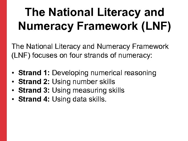 The National Literacy and Numeracy Framework (LNF) focuses on four strands of numeracy: •