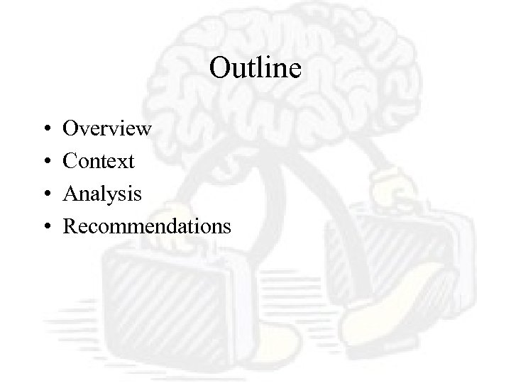 Outline • • Overview Context Analysis Recommendations