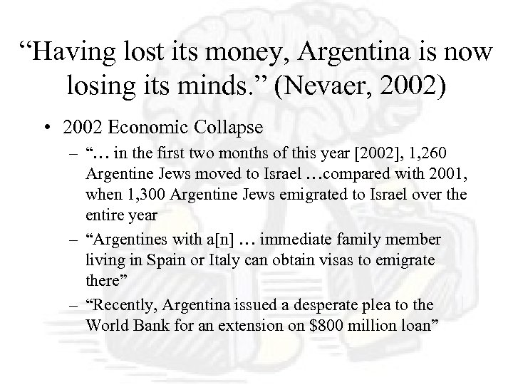 """Having lost its money, Argentina is now losing its minds. "" (Nevaer, 2002) •"