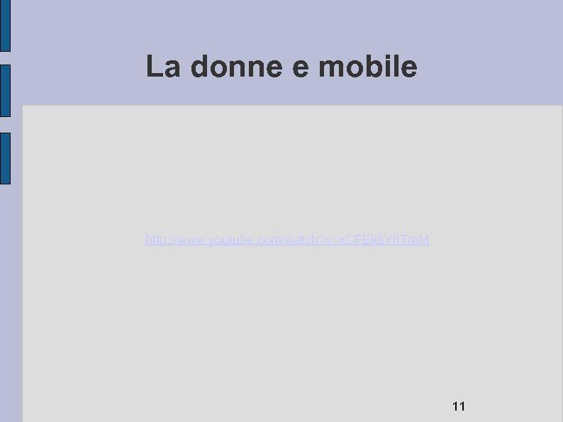 La donne e mobile http: //www. youtube. com/watch? v=x. CFEk 6 Y 8 Tm.