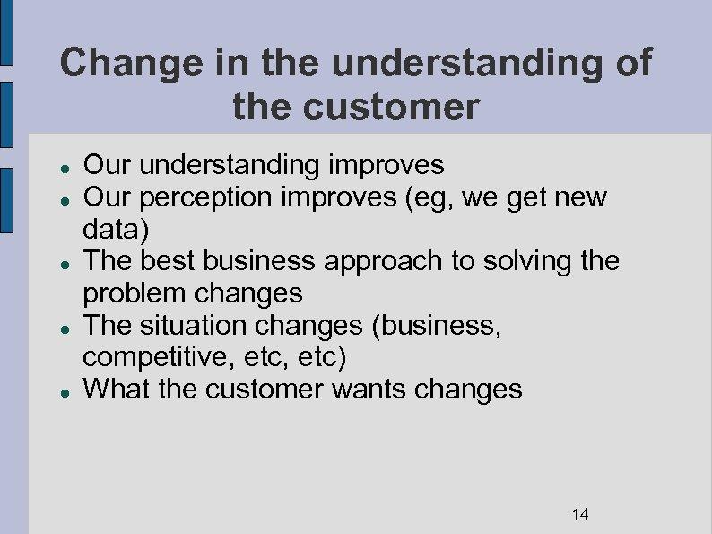 Change in the understanding of the customer Our understanding improves Our perception improves (eg,