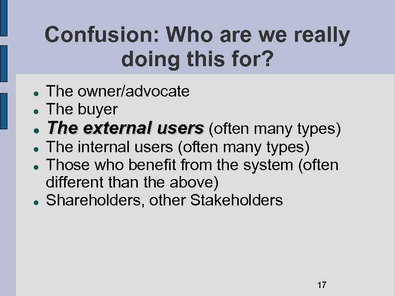Confusion: Who are we really doing this for? The owner/advocate The buyer The external