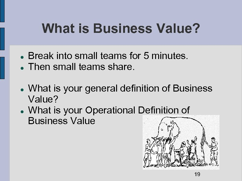 What is Business Value? Break into small teams for 5 minutes. Then small teams