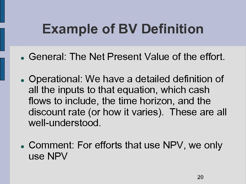 Example of BV Definition General: The Net Present Value of the effort. Operational: We