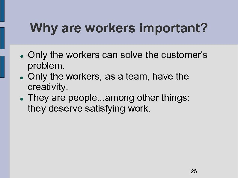 Why are workers important? Only the workers can solve the customer's problem. Only the