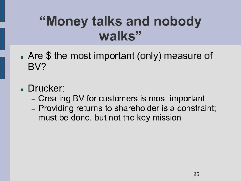 """""""Money talks and nobody walks"""" Are $ the most important (only) measure of BV?"""