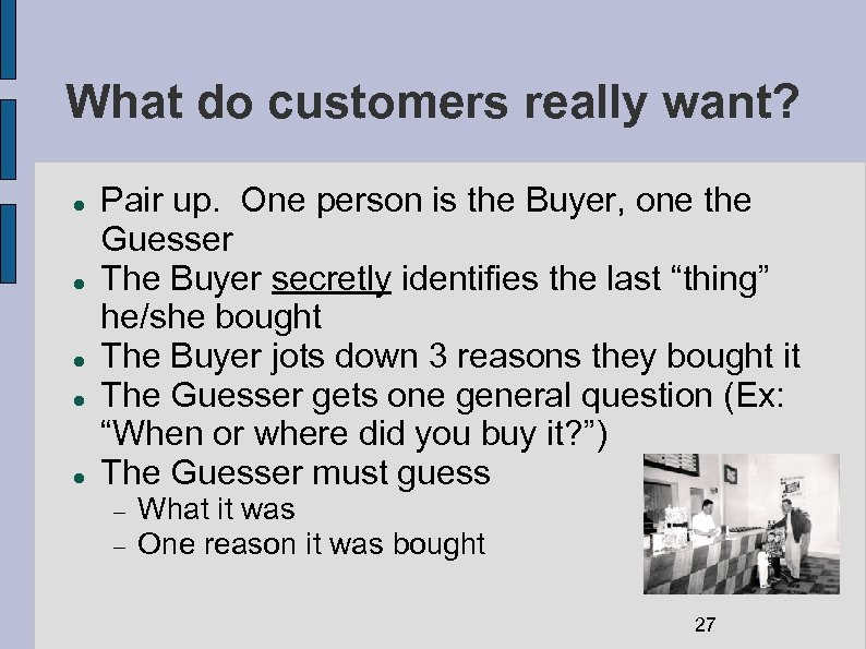 What do customers really want? Pair up. One person is the Buyer, one the