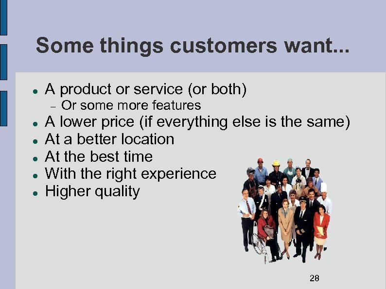 Some things customers want. . . A product or service (or both) Or some