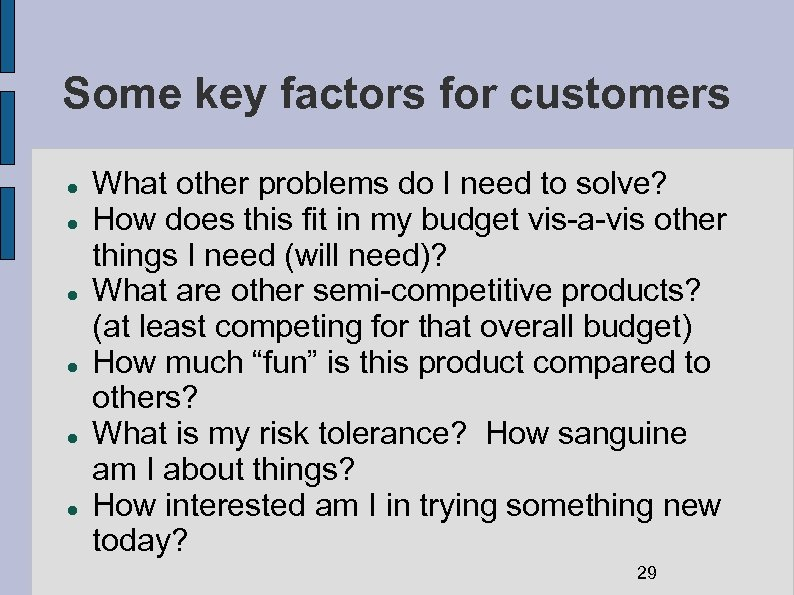 Some key factors for customers What other problems do I need to solve? How