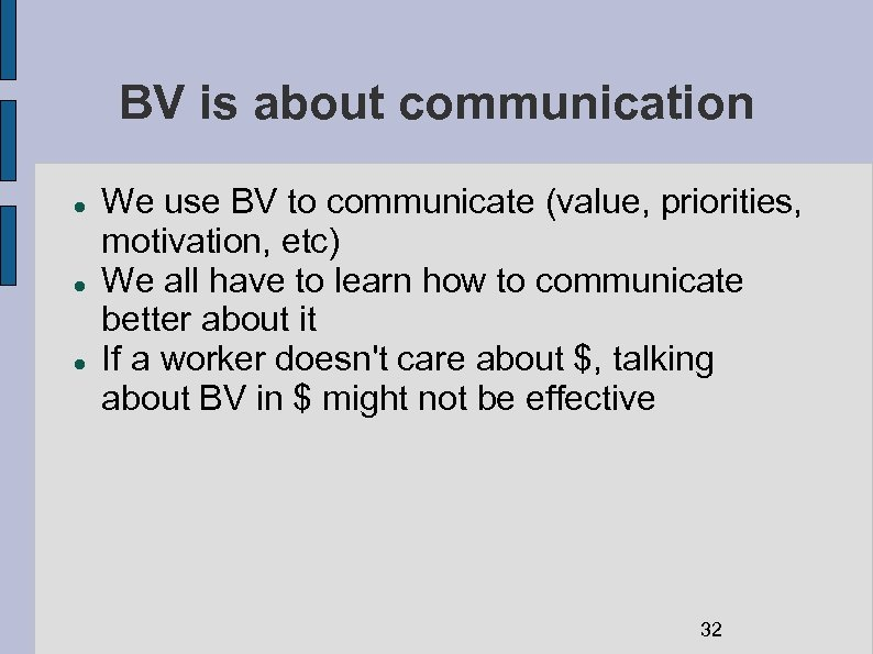 BV is about communication We use BV to communicate (value, priorities, motivation, etc) We