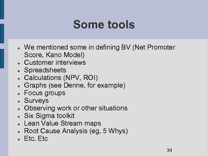 Some tools We mentioned some in defining BV (Net Promoter Score, Kano Model) Customer