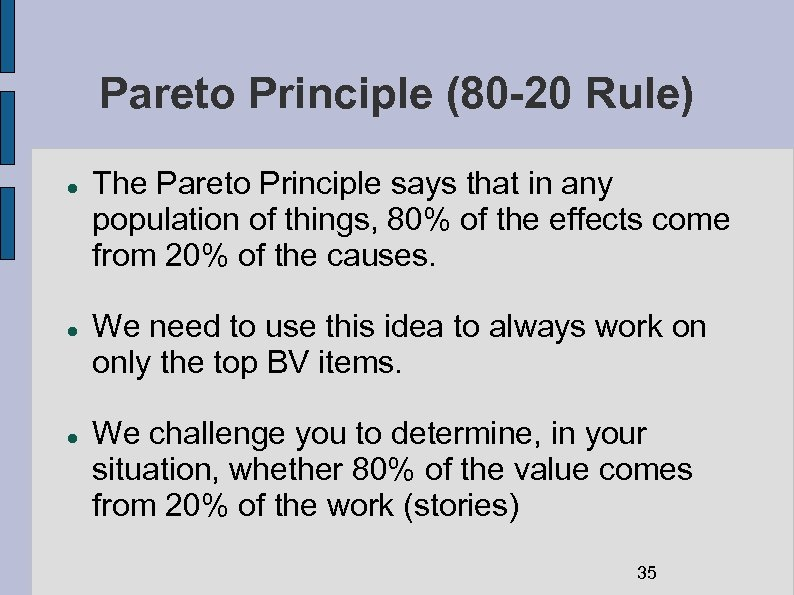 Pareto Principle (80 -20 Rule) The Pareto Principle says that in any population of
