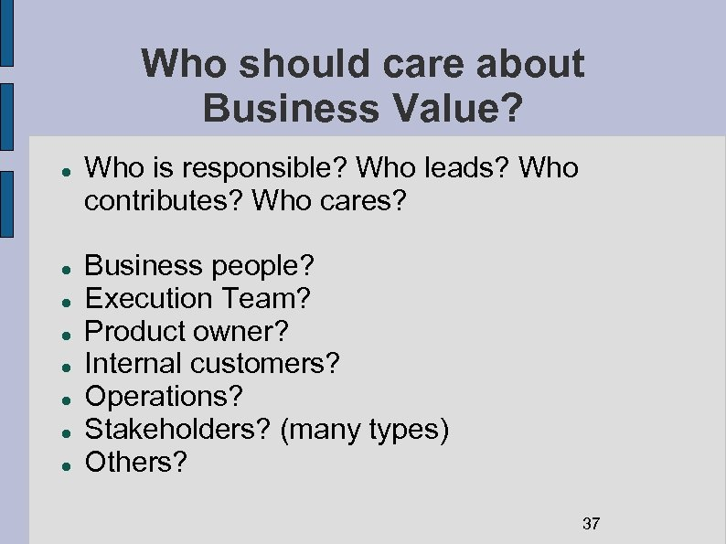 Who should care about Business Value? Who is responsible? Who leads? Who contributes? Who