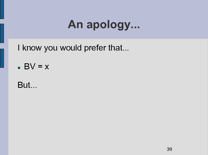 An apology. . . I know you would prefer that. . . BV =