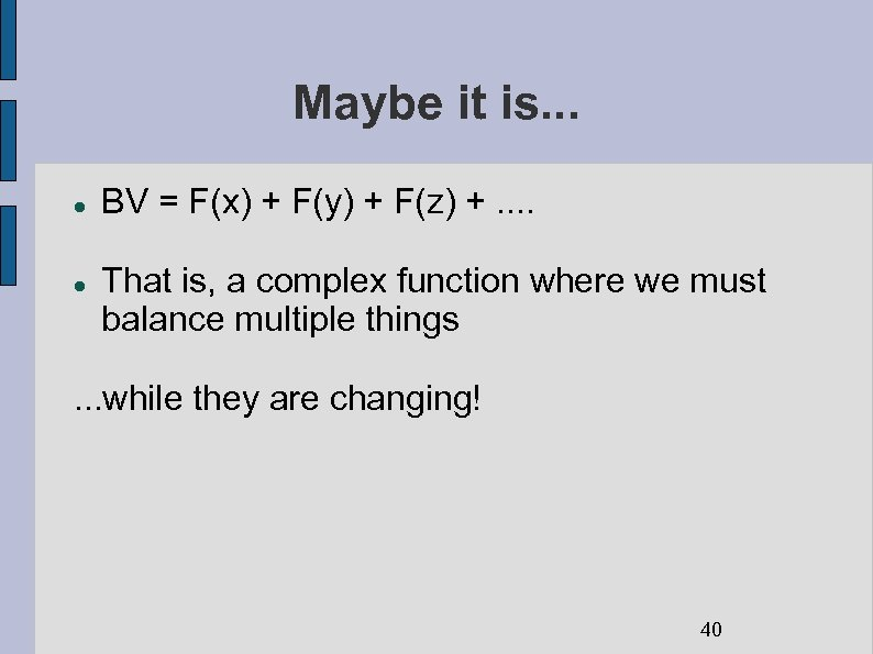 Maybe it is. . . BV = F(x) + F(y) + F(z) +. .