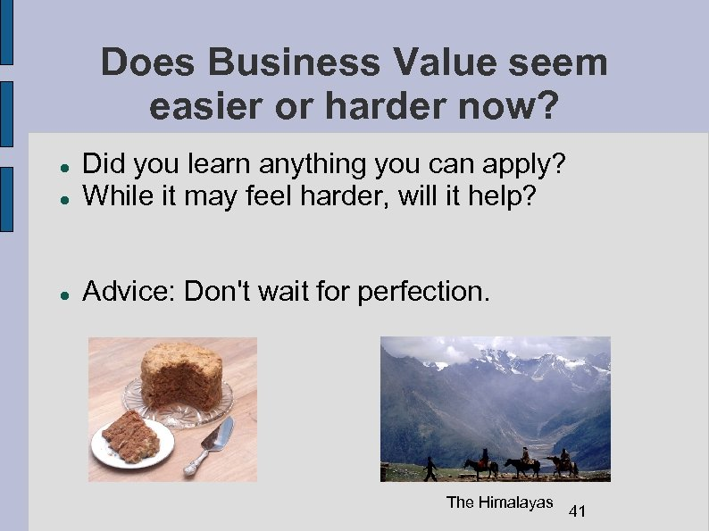 Does Business Value seem easier or harder now? Did you learn anything you can