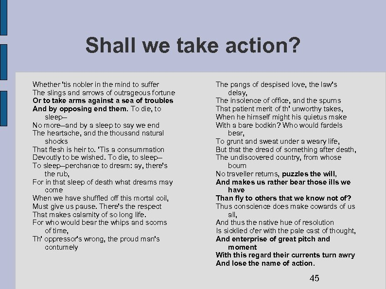 Shall we take action? Whether 'tis nobler in the mind to suffer The slings