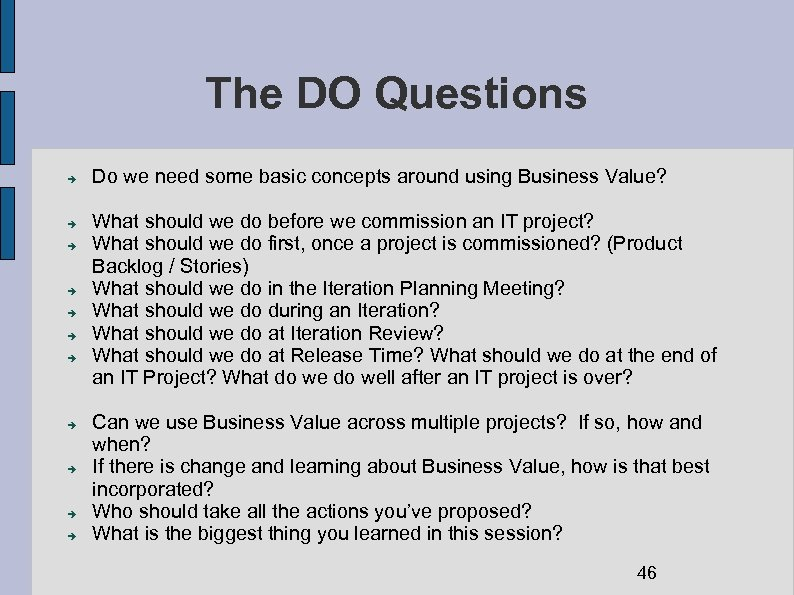 The DO Questions Do we need some basic concepts around using Business Value? What