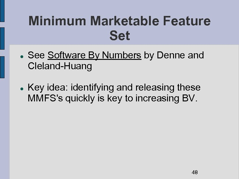 Minimum Marketable Feature Set See Software By Numbers by Denne and Cleland-Huang Key idea: