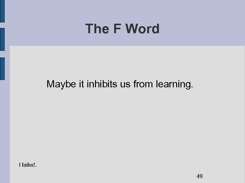 The F Word Maybe it inhibits us from learning. I failed. 49
