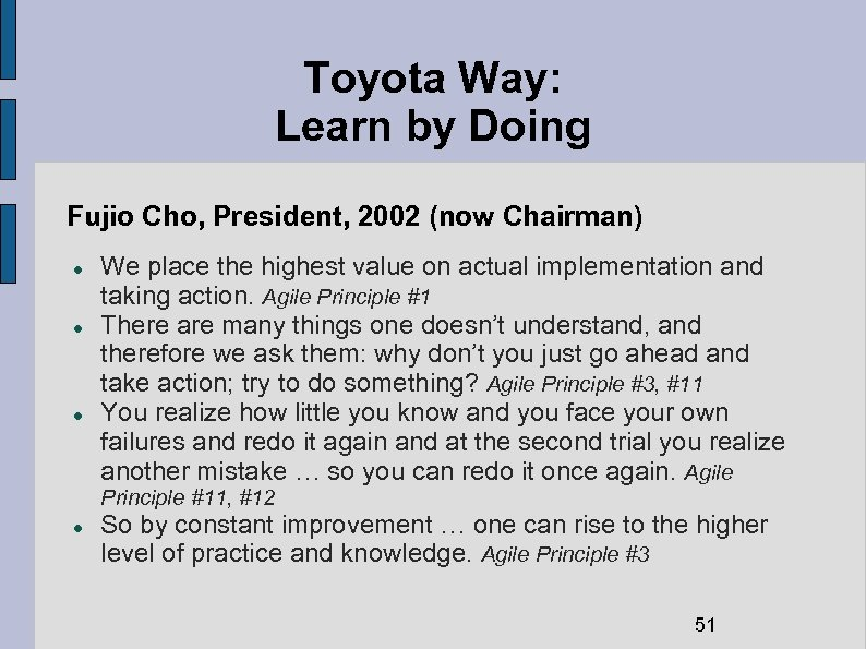 Toyota Way: Learn by Doing Fujio Cho, President, 2002 (now Chairman) We place the
