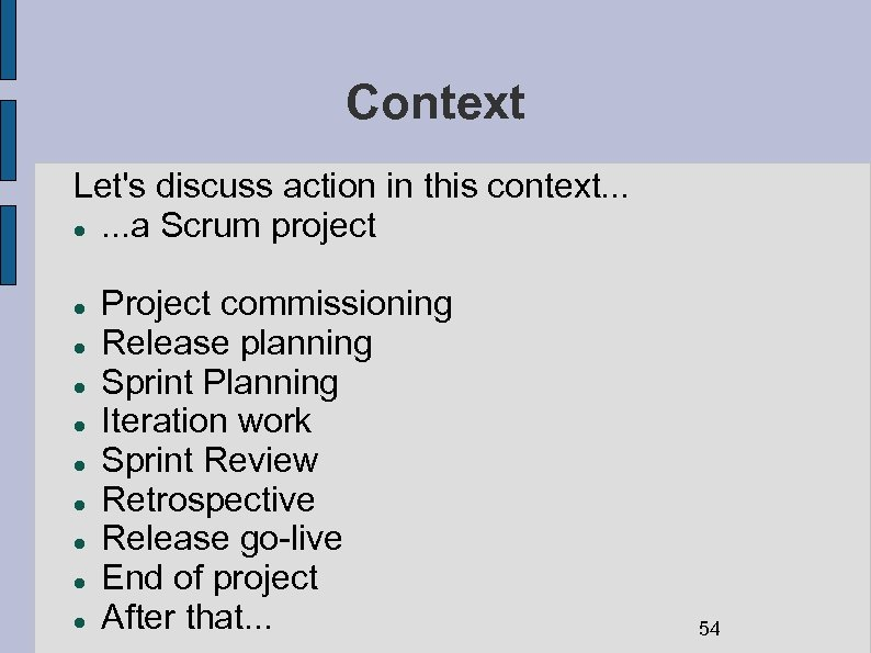 Context Let's discuss action in this context. . . . a Scrum project Project