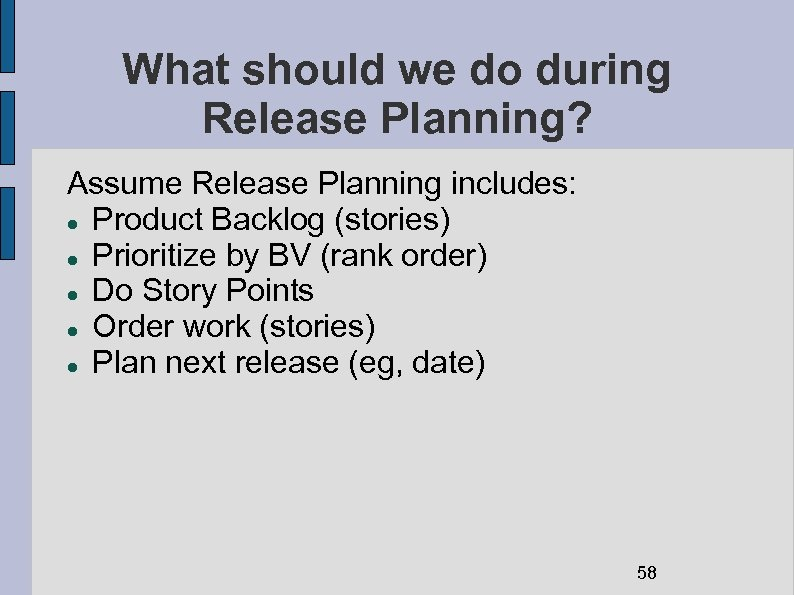 What should we do during Release Planning? Assume Release Planning includes: Product Backlog (stories)