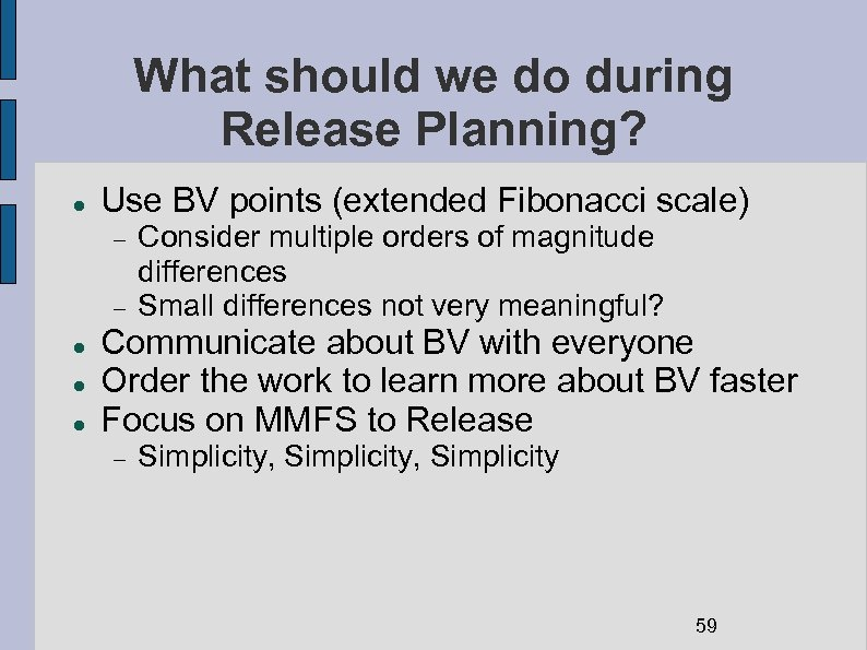 What should we do during Release Planning? Use BV points (extended Fibonacci scale) Consider